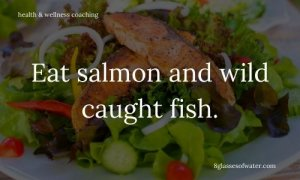 Health & Wellness Coaching # tipoftheday: Eat salmon and wild-caught fish.