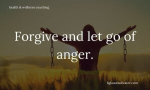 Health & Wellness Coaching # tipoftheday: Forgive and let go of anger.
