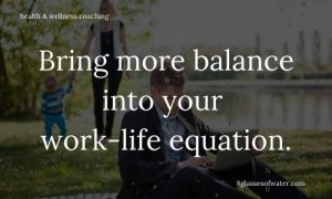 Health & Wellness Coaching # tipoftheday: Bring more balance into your work-life equation.