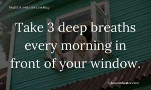 Health & Wellness Coaching # tipoftheday: Take 3 deep breaths every morning in front of your window.