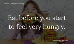 Health & Wellness Coaching # tipoftheday: Eat before you start to feel very hungry.