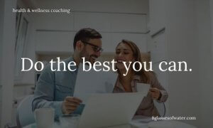 Health & Wellness Coaching # tipoftheday: Do the best you can.