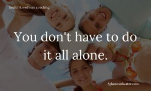 Health & Wellness Coaching # tipoftheday: You don't have to do it all alone.