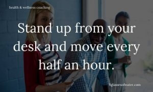 Health & Wellness Coaching # tipoftheday: Stand up from your desk and move every 30 minutes.