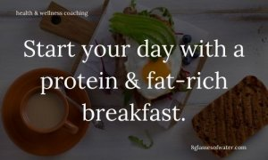 Health & Wellness Coaching # tipoftheday: Start your day with a protein and fat-rich breakfast.