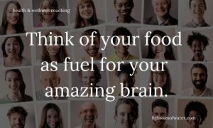 Health & Wellness Coaching #tipoftheday: Think of your #food as fuel for your amazing brain.