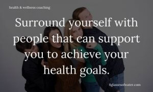 Health & Wellness Coaching #tipoftheday: Surround yourself with people that can support you to achieve your health goals.
