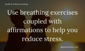 Health & Wellness Coaching #tipoftheday: Use breathing exercises coupled with affirmations to help you reduce stress.