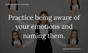 Health & Wellness Coaching #tipoftheday: Practice being aware of your emotions and naming them.
