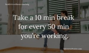 Health & Wellness Coaching #tipoftheday: Take a 10 min break for every 50 min you're working.