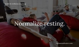 Health & Wellness Coaching #tipoftheday: Normalize resting.