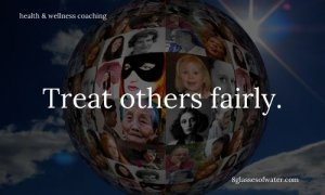 3w • 3 weeks ago #Health & Wellness Coaching #tipoftheday: Treat others fairly.