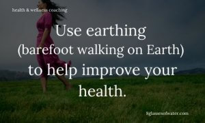 #Health & Wellness Coaching #tipoftheday: Use earthing (barefoot walking on Earth) to help improve your health.