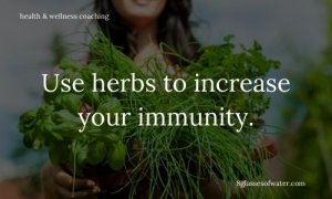 #Health & Wellness Coaching #tipoftheday: Use herbs to increase your immunity.