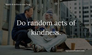 #Health & Wellness Coaching #tipoftheday: Do random acts of kindness.