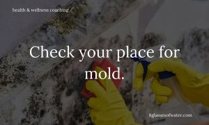 #Health & Wellness Coaching #tipoftheday: Check your place for mold.
