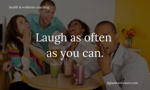 #Health & Wellness Coaching #tipoftheday: Laugh as often as you can.